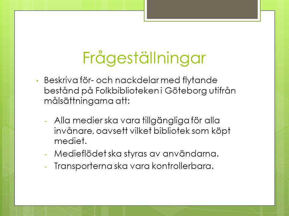 Frågeställningar Beskriva för- och nackdelar med flytande bestånd på Folkbiblioteken i Göteborg utifrån målsättningarna att: - Alla medier ska vara tillgängliga för alla invånare, oavsett vilket bibliotek som köpt mediet.