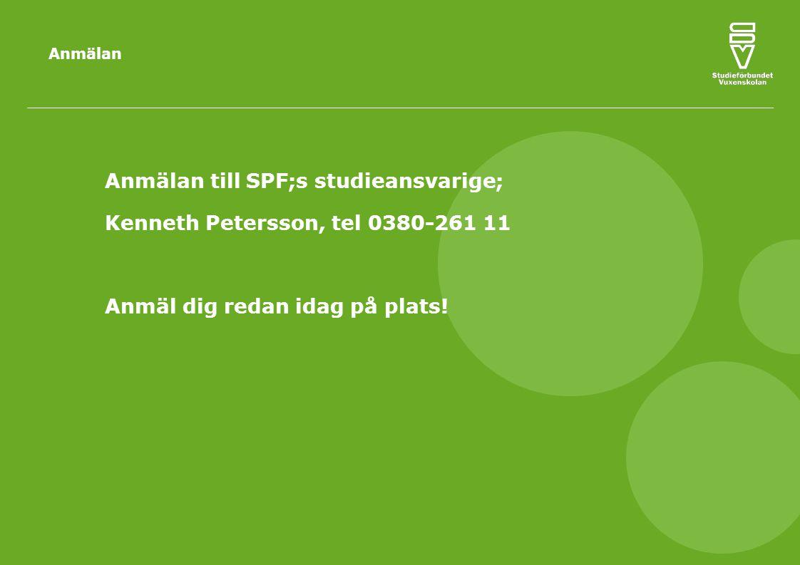 Anmälan Anmälan till SPF;s studieansvarige; Kenneth Petersson, tel 0380-261 11 Anmäl dig redan idag på plats!