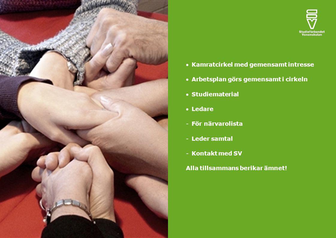 Kamratcirkel med gemensamt intresse Arbetsplan görs gemensamt i cirkeln Studiematerial Ledare -För närvarolista -Leder samtal -Kontakt med SV Alla tillsammans berikar ämnet!