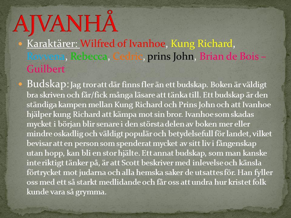 Karaktärer: Wilfred of Ivanhoe, Kung Richard, Rovvena, Rebecca, Cedric, prins John, Brian de Bois – Guilbert Budskap: Jag tror att där finns fler än e
