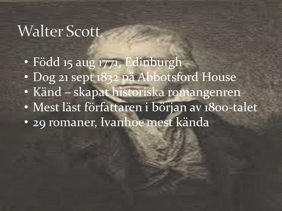 Född 15 aug 1771, Edinburgh Dog 21 sept 1832 på Abbotsford House Känd – skapat historiska romangenren Mest läst författaren i början av 1800-talet 29