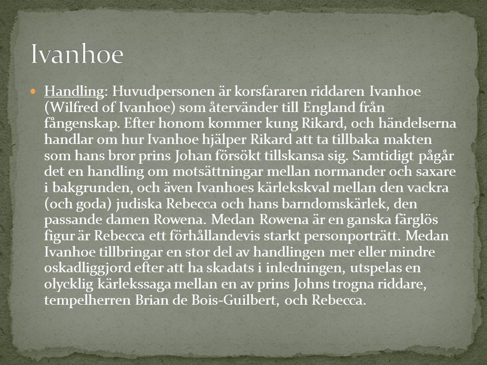 Karaktärer: Wilfred of Ivanhoe, Kung Richard, Rovvena, Rebecca, Cedric, prins John, Brian de Bois – Guilbert Budskap: Jag tror att där finns fler än ett budskap.