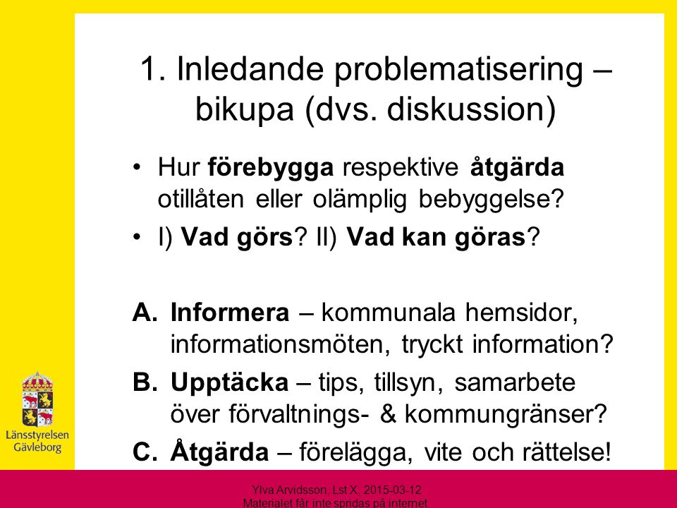 1. Inledande problematisering – bikupa (dvs. diskussion) Hur förebygga respektive åtgärda otillåten eller olämplig bebyggelse? I) Vad görs? II) Vad ka