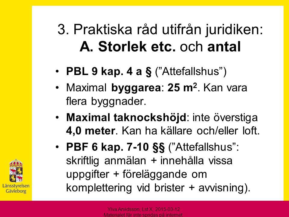 """3. Praktiska råd utifrån juridiken: A. Storlek etc. och antal PBL 9 kap. 4 a § (""""Attefallshus"""") Maximal byggarea: 25 m 2. Kan vara flera byggnader. Ma"""
