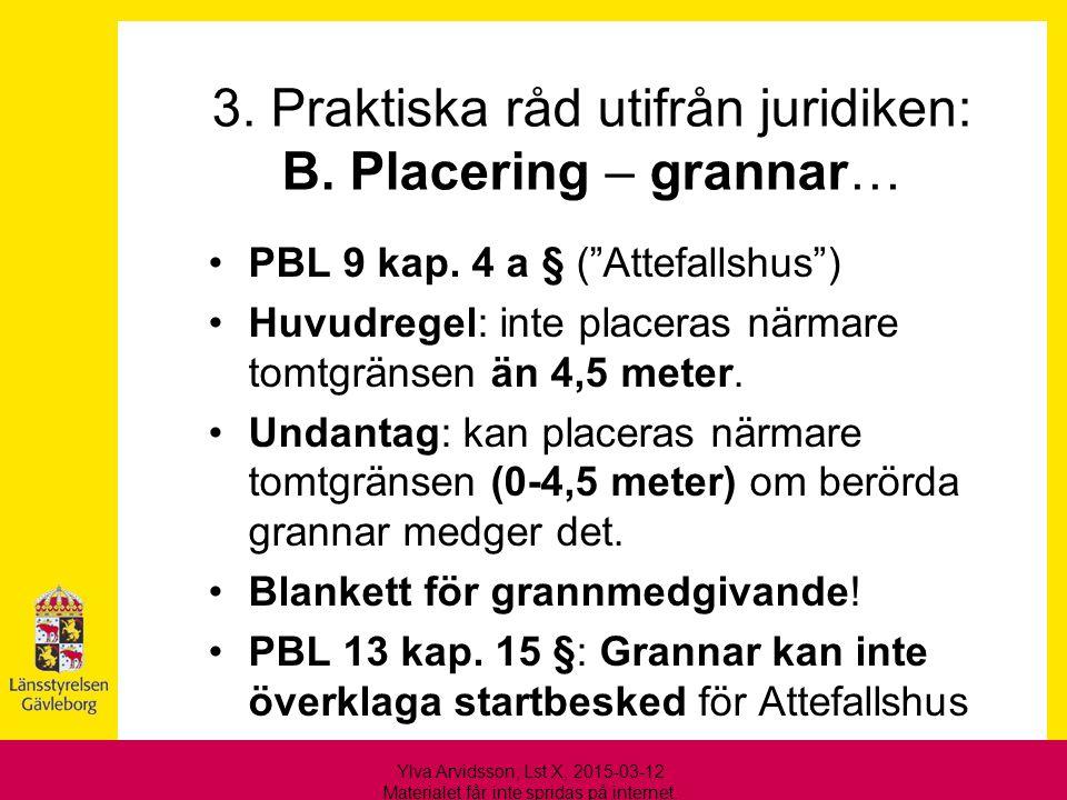"""3. Praktiska råd utifrån juridiken: B. Placering – grannar… PBL 9 kap. 4 a § (""""Attefallshus"""") Huvudregel: inte placeras närmare tomtgränsen än 4,5 met"""