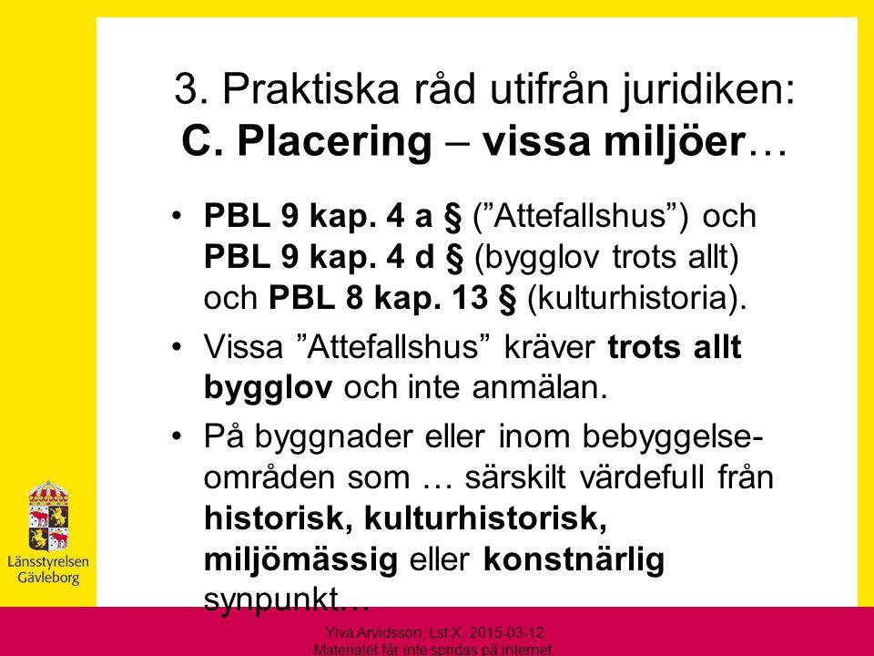 """3. Praktiska råd utifrån juridiken: C. Placering – vissa miljöer… PBL 9 kap. 4 a § (""""Attefallshus"""") och PBL 9 kap. 4 d § (bygglov trots allt) och PBL"""