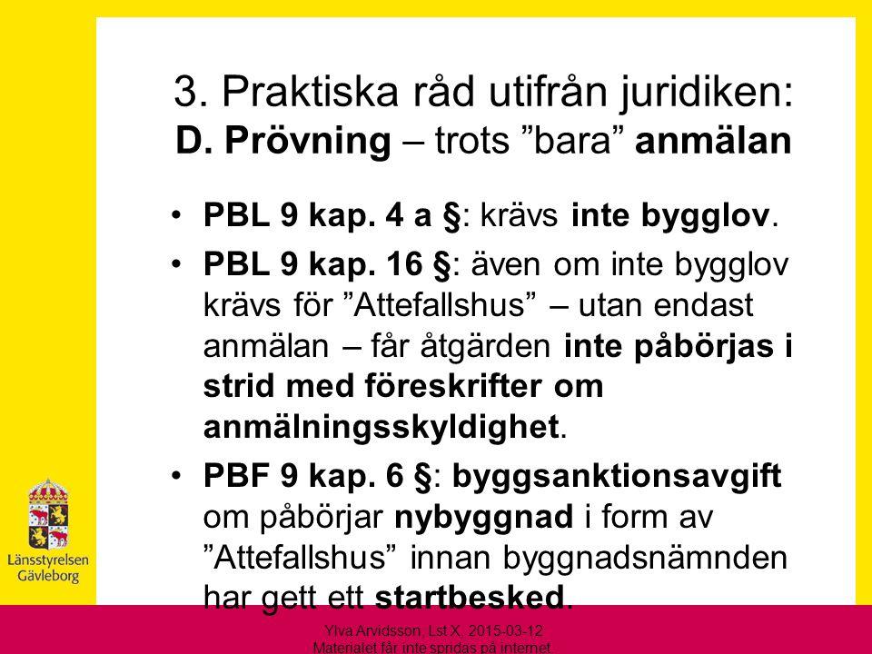 """3. Praktiska råd utifrån juridiken: D. Prövning – trots """"bara"""" anmälan PBL 9 kap. 4 a §: krävs inte bygglov. PBL 9 kap. 16 §: även om inte bygglov krä"""