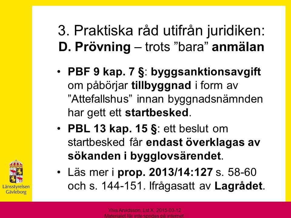 """3. Praktiska råd utifrån juridiken: D. Prövning – trots """"bara"""" anmälan PBF 9 kap. 7 §: byggsanktionsavgift om påbörjar tillbyggnad i form av """"Attefall"""