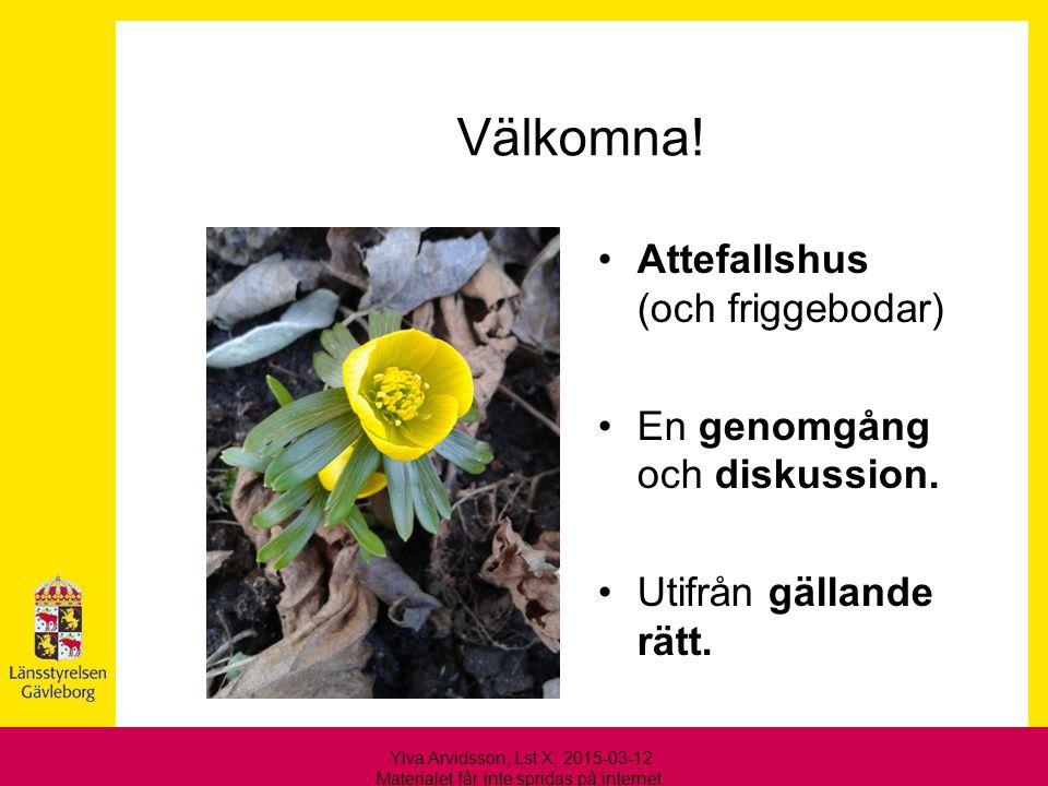 Välkomna! Attefallshus (och friggebodar) En genomgång och diskussion. Utifrån gällande rätt. Ylva Arvidsson, Lst X, 2015-03-12 Materialet får inte spr