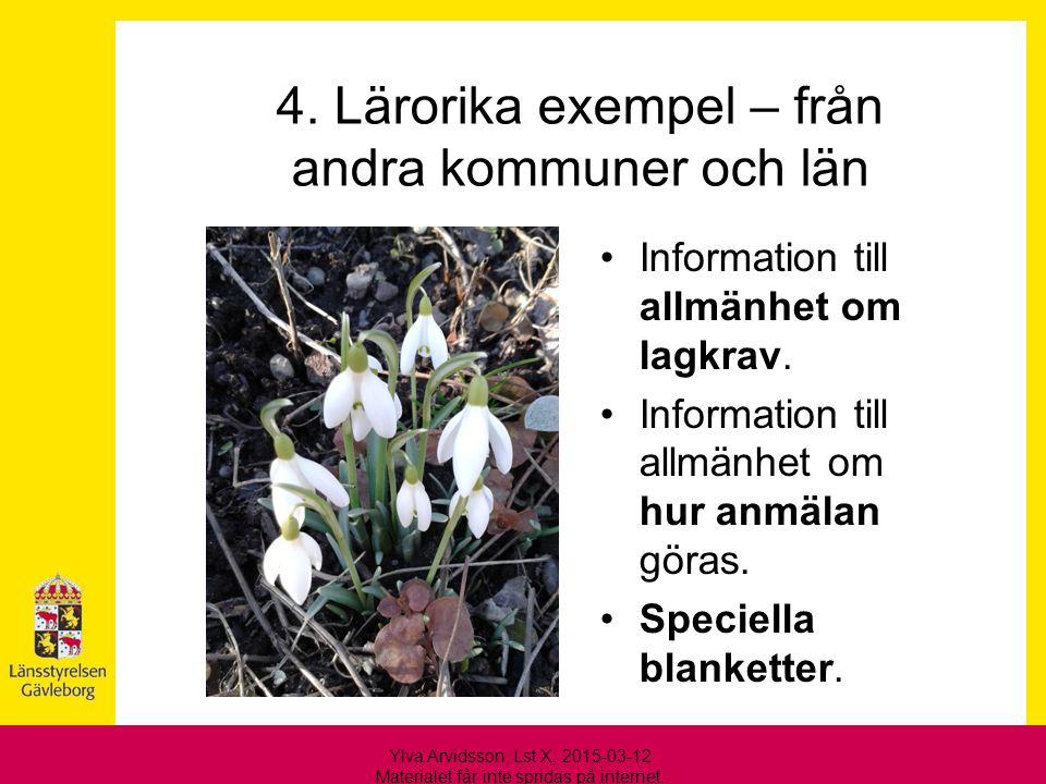 4. Lärorika exempel – från andra kommuner och län Information till allmänhet om lagkrav. Information till allmänhet om hur anmälan göras. Speciella bl