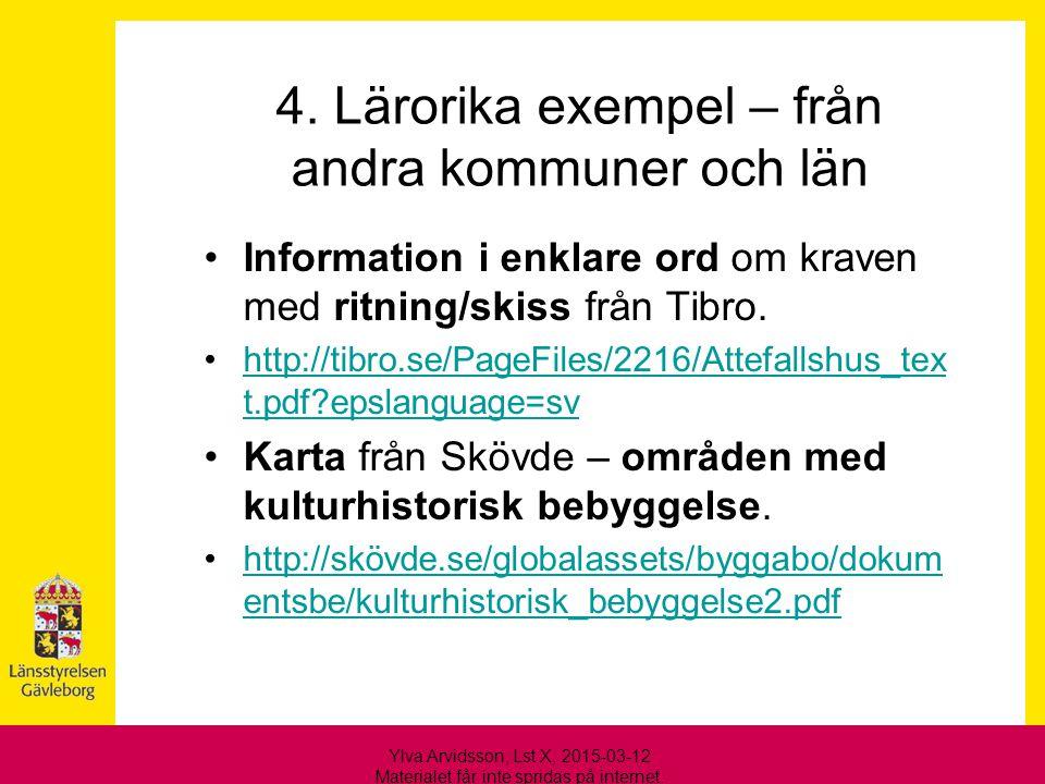 4. Lärorika exempel – från andra kommuner och län Information i enklare ord om kraven med ritning/skiss från Tibro. http://tibro.se/PageFiles/2216/Att
