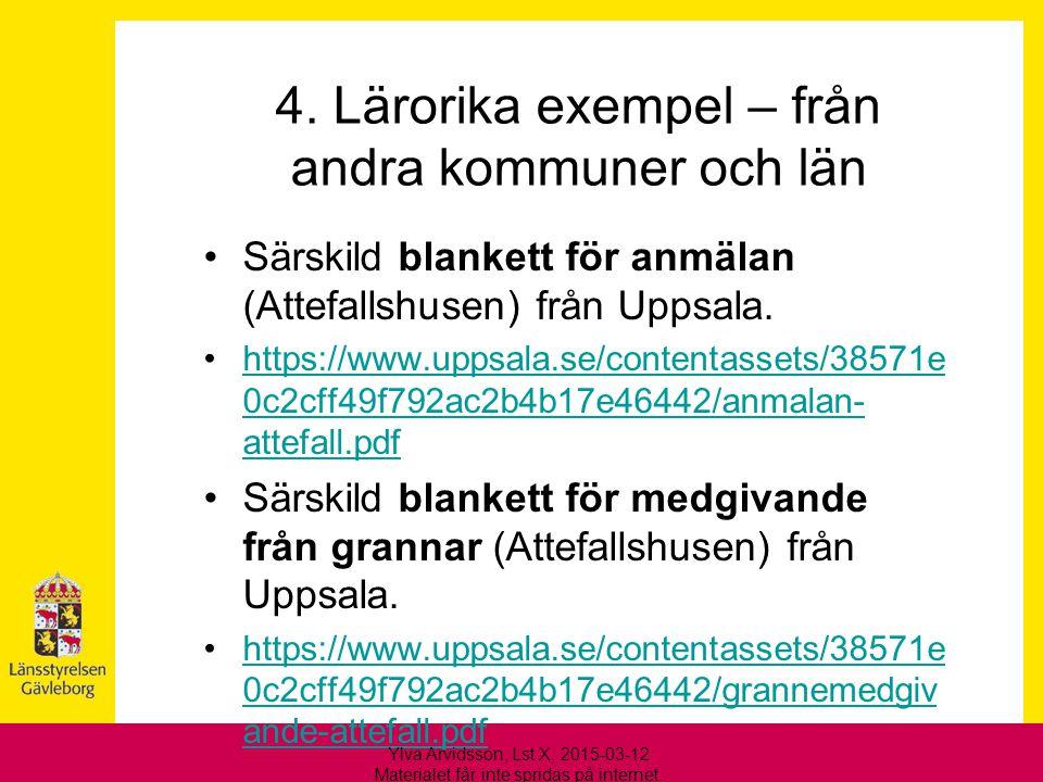 4. Lärorika exempel – från andra kommuner och län Särskild blankett för anmälan (Attefallshusen) från Uppsala. https://www.uppsala.se/contentassets/38