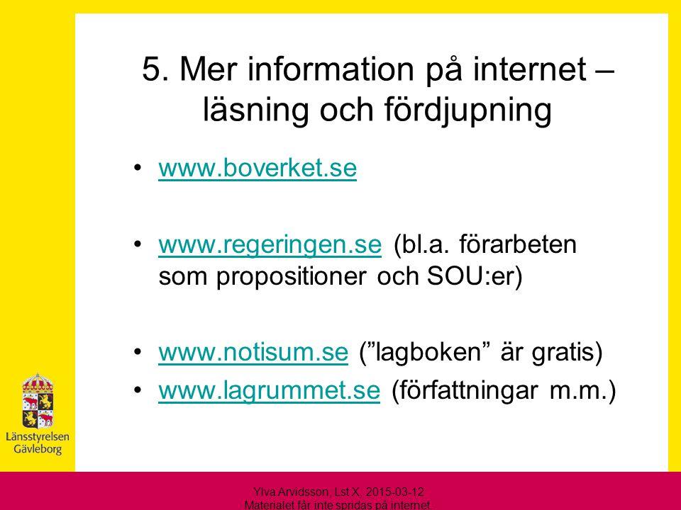 5. Mer information på internet – läsning och fördjupning www.boverket.se www.regeringen.se (bl.a. förarbeten som propositioner och SOU:er)www.regering
