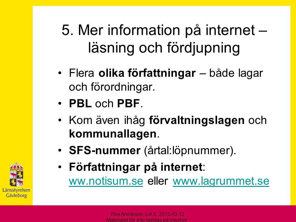 5. Mer information på internet – läsning och fördjupning Flera olika författningar – både lagar och förordningar. PBL och PBF. Kom även ihåg förvaltni