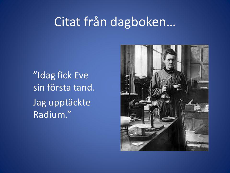 """Citat från dagboken… """"Idag fick Eve sin första tand. Jag upptäckte Radium."""""""