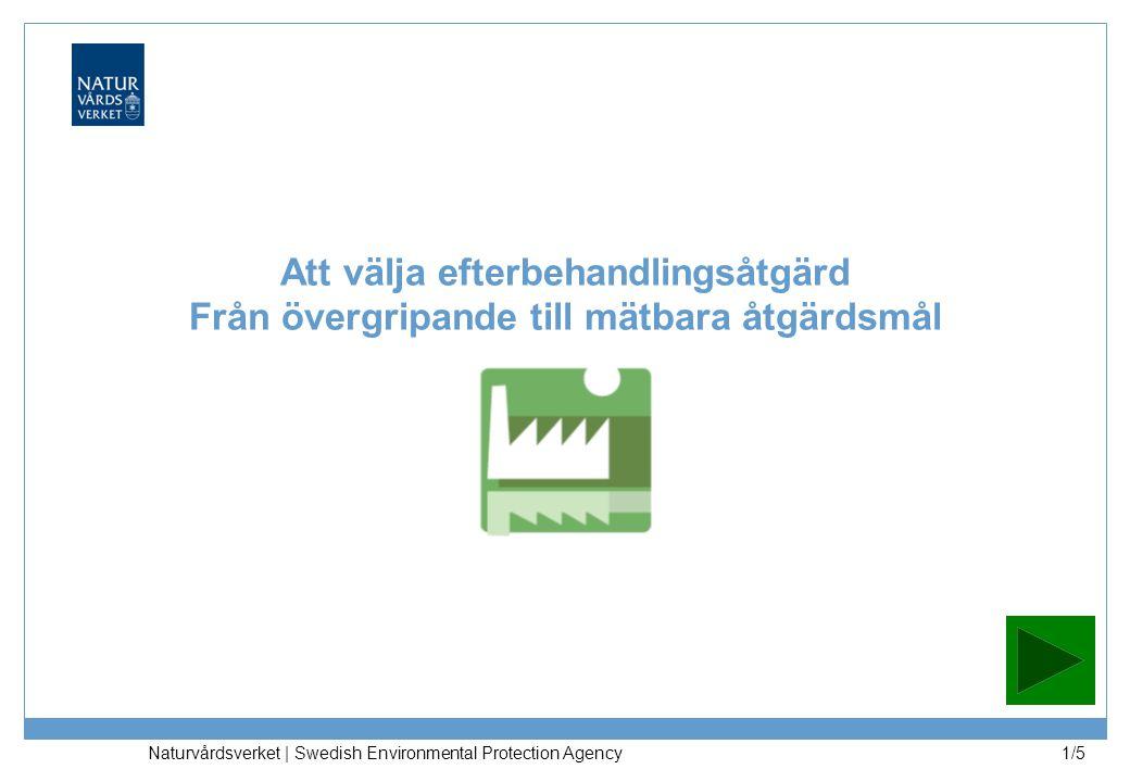 Att välja efterbehandlingsåtgärd Från övergripande till mätbara åtgärdsmål Naturvårdsverket | Swedish Environmental Protection Agency 1/5