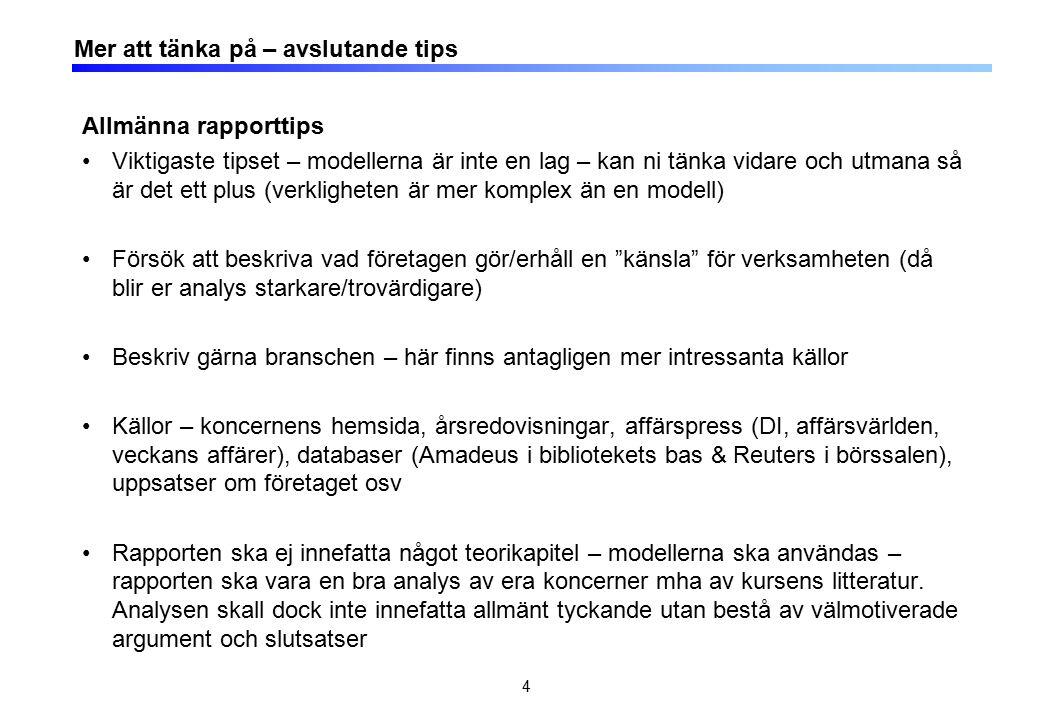 4 Mer att tänka på – avslutande tips Allmänna rapporttips Viktigaste tipset – modellerna är inte en lag – kan ni tänka vidare och utmana så är det ett