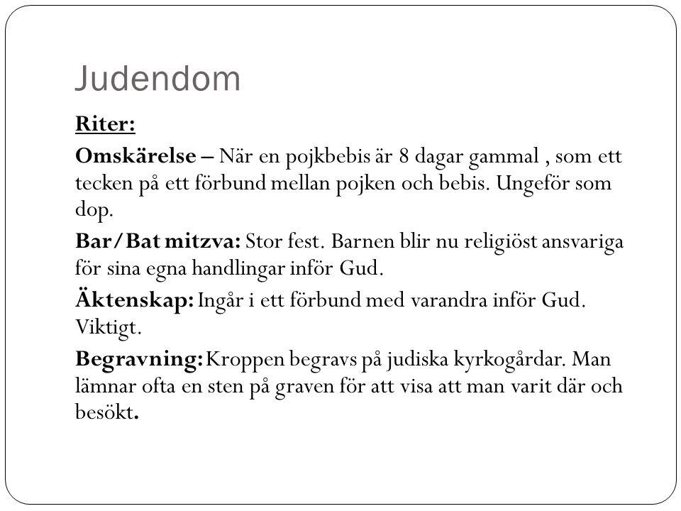 Judendom Riter: Omskärelse – När en pojkbebis är 8 dagar gammal, som ett tecken på ett förbund mellan pojken och bebis. Ungeför som dop. Bar/Bat mitzv