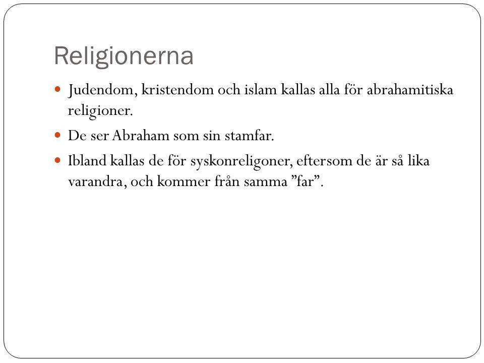 Religionerna Judendom, kristendom och islam kallas alla för abrahamitiska religioner. De ser Abraham som sin stamfar. Ibland kallas de för syskonrelig