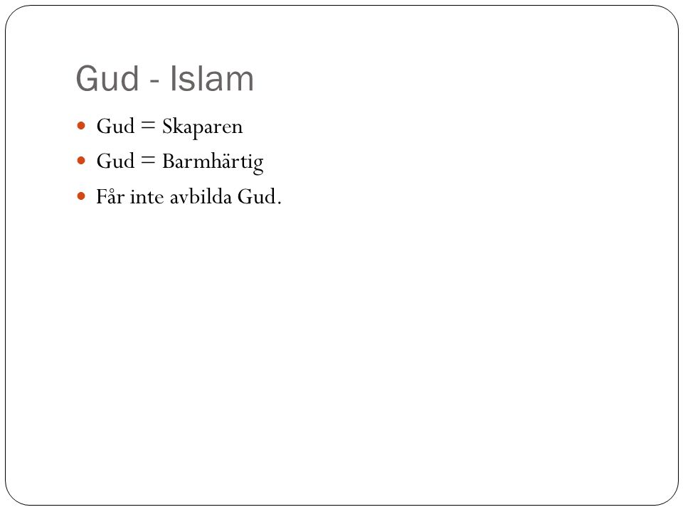 Gud - Islam Gud = Skaparen Gud = Barmhärtig Får inte avbilda Gud.