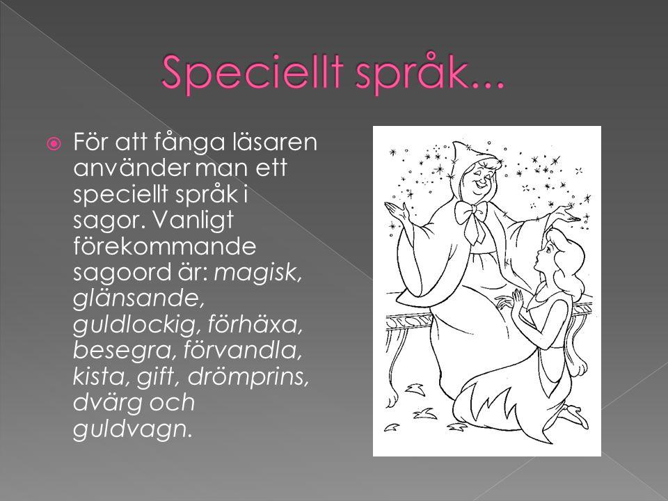  För att fånga läsaren använder man ett speciellt språk i sagor. Vanligt förekommande sagoord är: magisk, glänsande, guldlockig, förhäxa, besegra, fö