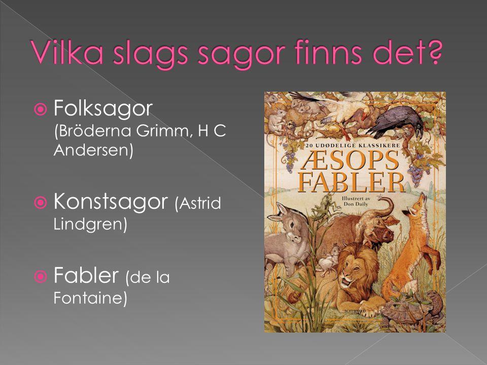  Folksagor (Bröderna Grimm, H C Andersen)  Konstsagor (Astrid Lindgren)  Fabler (de la Fontaine)