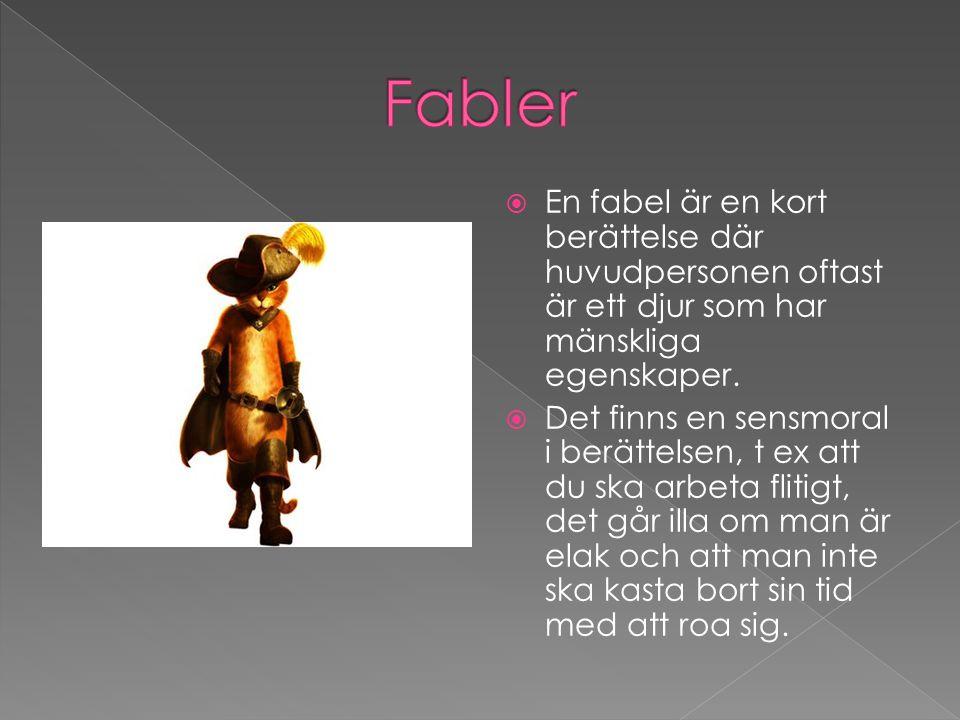  En fabel är en kort berättelse där huvudpersonen oftast är ett djur som har mänskliga egenskaper.  Det finns en sensmoral i berättelsen, t ex att d