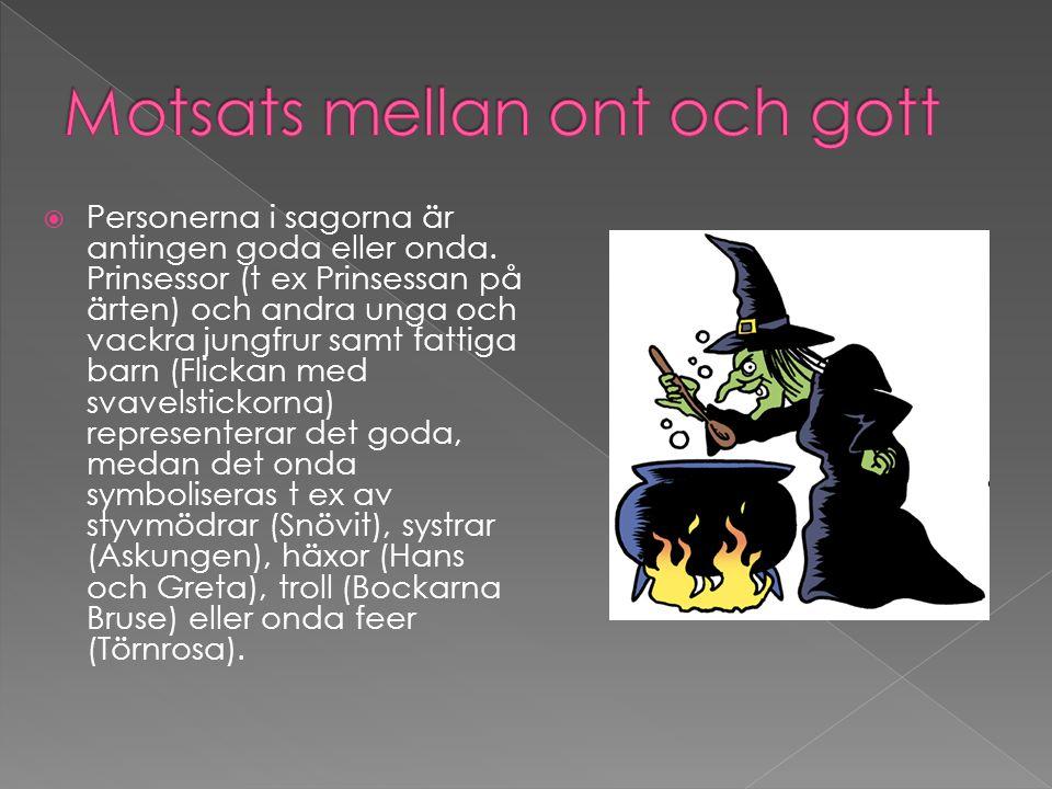  Det goda vinner alltid över det onda, t ex lurar Hans och Greta häxan..