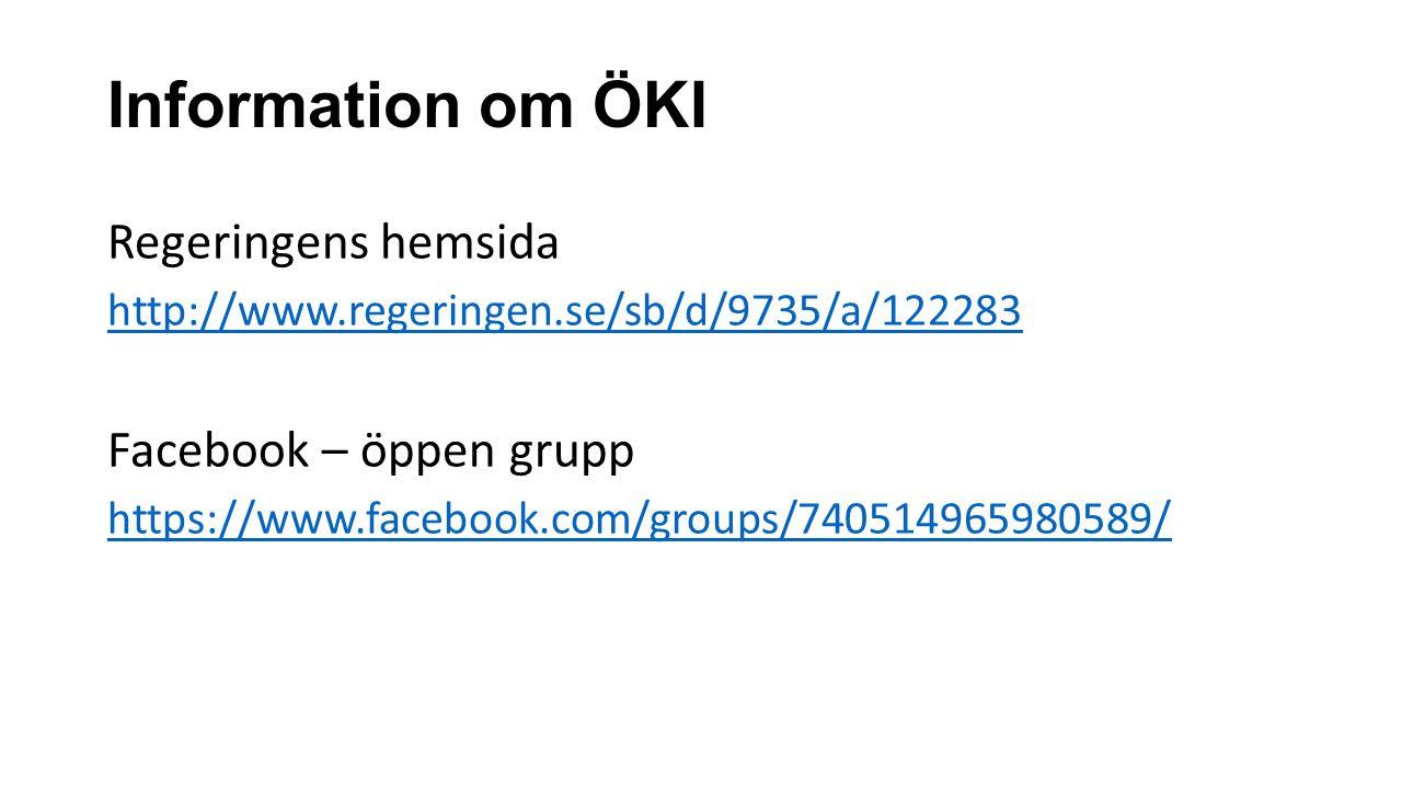 Information om ÖKI Regeringens hemsida http://www.regeringen.se/sb/d/9735/a/122283 Facebook – öppen grupp https://www.facebook.com/groups/740514965980589/