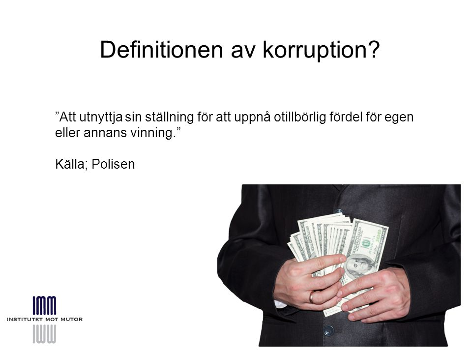 """Definitionen av korruption? """"Att utnyttja sin ställning för att uppnå otillbörlig fördel för egen eller annans vinning."""" Källa; Polisen"""