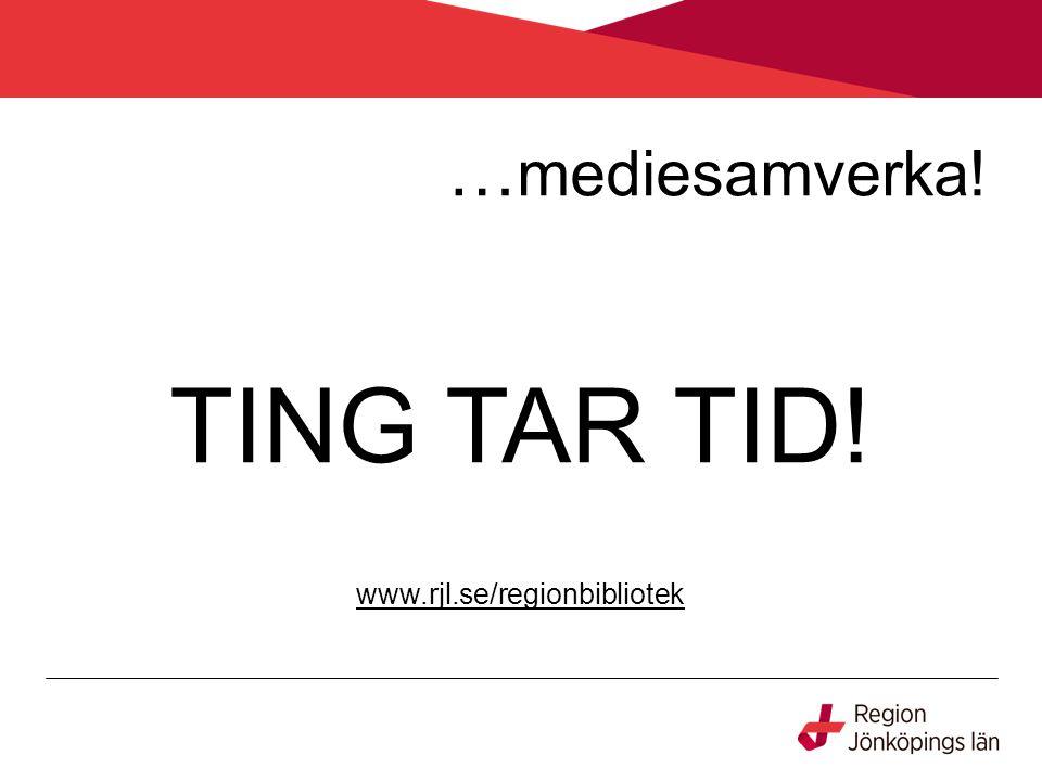 … mediesamverka! TING TAR TID! www.rjl.se/regionbibliotek
