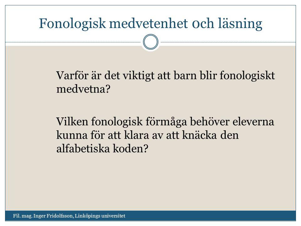 Fonologisk medvetenhet 0ch läsning Fil. mag. Inger Fridolfsson, Linköpings universitet Varför är det viktigt att barn blir fonologiskt medvetna? Vilke