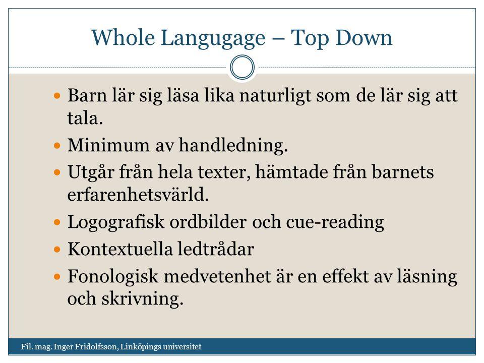Whole Langugage – Top Down Barn lär sig läsa lika naturligt som de lär sig att tala. Minimum av handledning. Utgår från hela texter, hämtade från barn