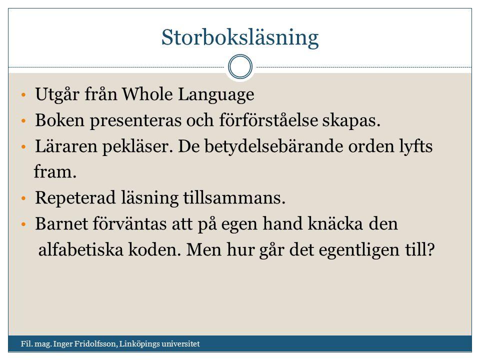 Storboksläsning Utgår från Whole Language Boken presenteras och förförståelse skapas. Läraren pekläser. De betydelsebärande orden lyfts fram. Repetera