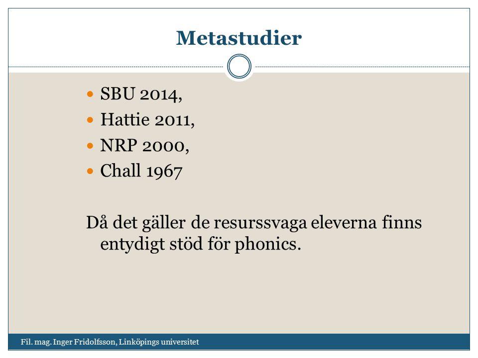 Metastudier SBU 2014, Hattie 2011, NRP 2000, Chall 1967 Då det gäller de resurssvaga eleverna finns entydigt stöd för phonics. Fil. mag. Inger Fridolf