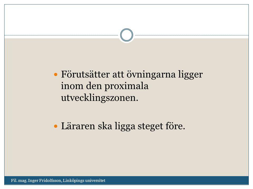 Fil. mag. Inger Fridolfsson, Linköpings universitet Förutsätter att övningarna ligger inom den proximala utvecklingszonen. Läraren ska ligga steget fö