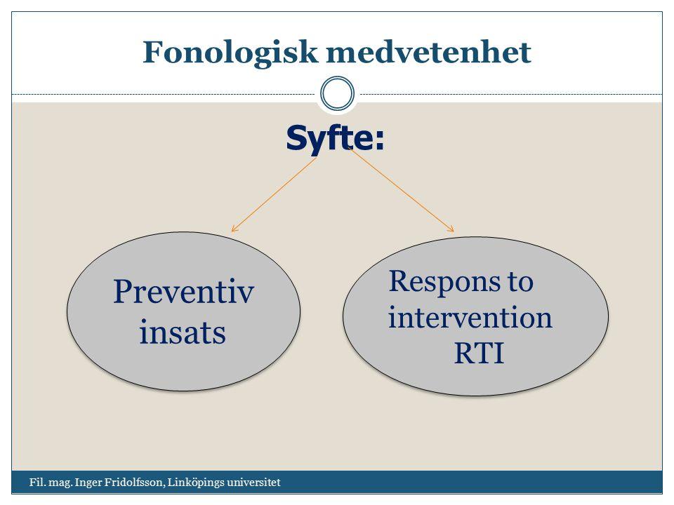Fonologisk medvetenhet Fil. mag. Inger Fridolfsson, Linköpings universitet Syfte: Respons to intervention RTI Respons to intervention RTI Preventiv in