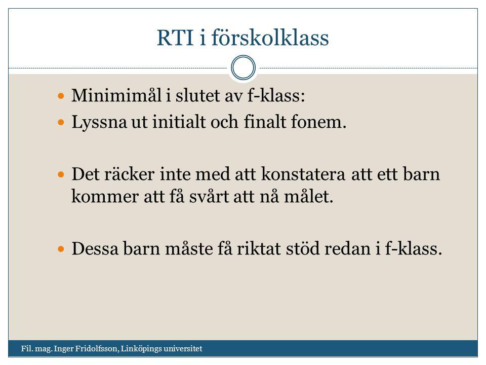 RTI i förskolklass Fil. mag. Inger Fridolfsson, Linköpings universitet Minimimål i slutet av f-klass: Lyssna ut initialt och finalt fonem. Det räcker