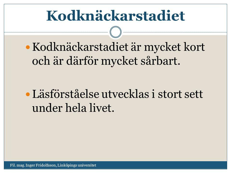 Kodknäckarstadiet Fil. mag. Inger Fridolfsson, Linköpings universitet Kodknäckarstadiet är mycket kort och är därför mycket sårbart. Läsförståelse utv