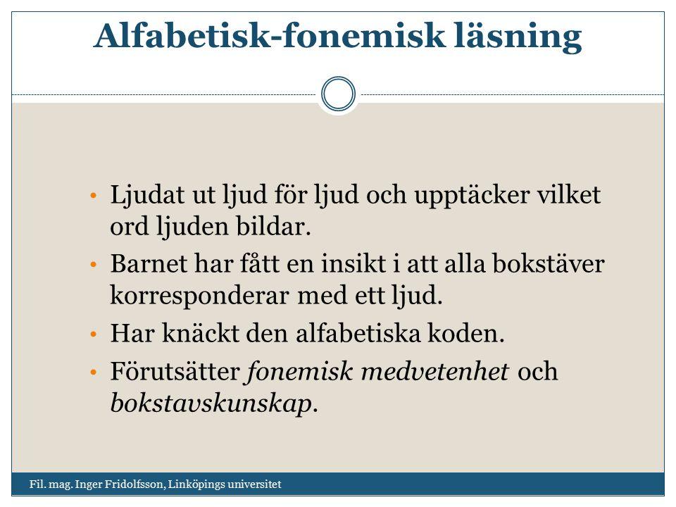 Alfabetisk-fonemisk läsning Fil. mag. Inger Fridolfsson, Linköpings universitet Ljudat ut ljud för ljud och upptäcker vilket ord ljuden bildar. Barnet