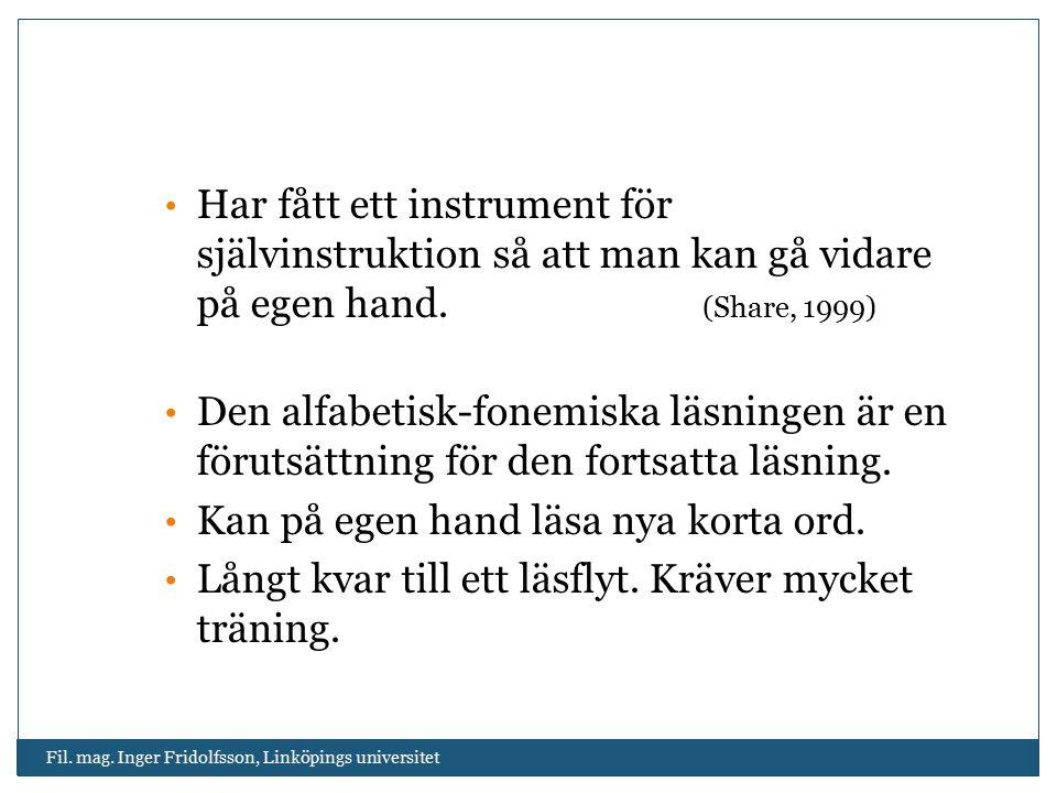 Fil. mag. Inger Fridolfsson, Linköpings universitet Har fått ett instrument för självinstruktion så att man kan gå vidare på egen hand. (Share, 1999)