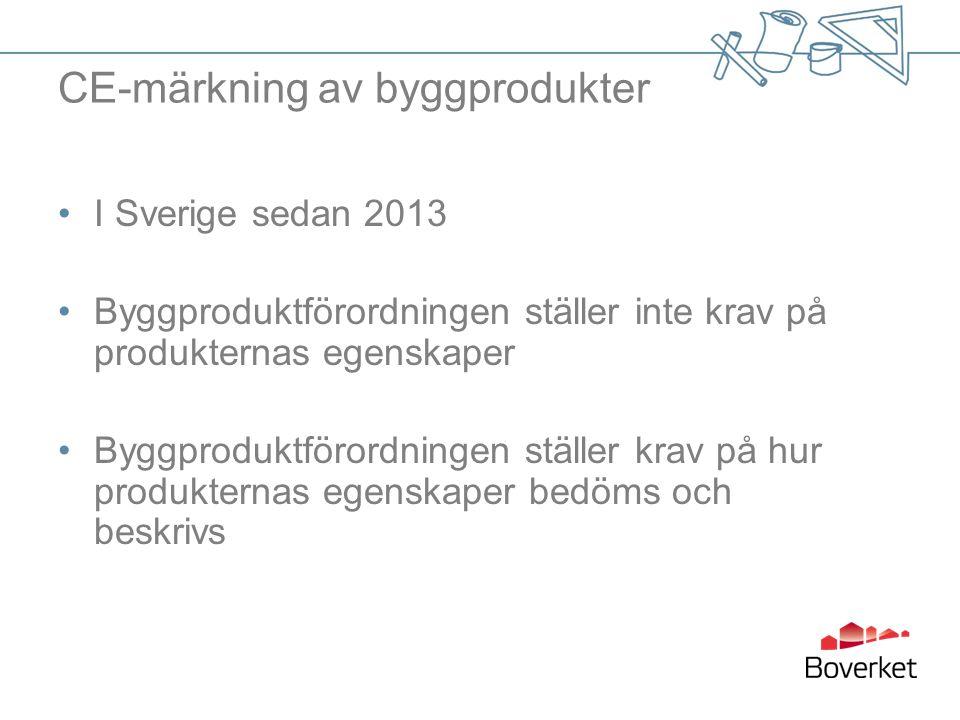 CE-märkning av byggprodukter I Sverige sedan 2013 Byggproduktförordningen ställer inte krav på produkternas egenskaper Byggproduktförordningen ställer krav på hur produkternas egenskaper bedöms och beskrivs