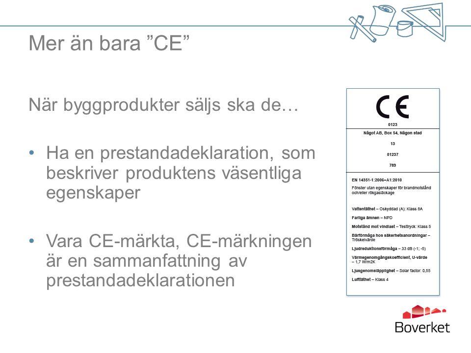 Mer än bara CE När byggprodukter säljs ska de… Ha en prestandadeklaration, som beskriver produktens väsentliga egenskaper Vara CE-märkta, CE-märkningen är en sammanfattning av prestandadeklarationen