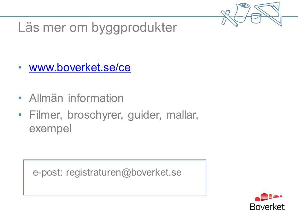 Läs mer om byggprodukter www.boverket.se/ce Allmän information Filmer, broschyrer, guider, mallar, exempel e-post: registraturen@boverket.se