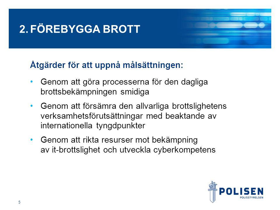 2.FÖREBYGGA BROTT Åtgärder för att uppnå målsättningen: Genom att göra processerna för den dagliga brottsbekämpningen smidiga Genom att försämra den allvarliga brottslighetens verksamhetsförutsättningar med beaktande av internationella tyngdpunkter Genom att rikta resurser mot bekämpning av it-brottslighet och utveckla cyberkompetens 5