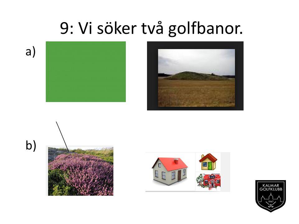 9: Vi söker två golfbanor. a) b)