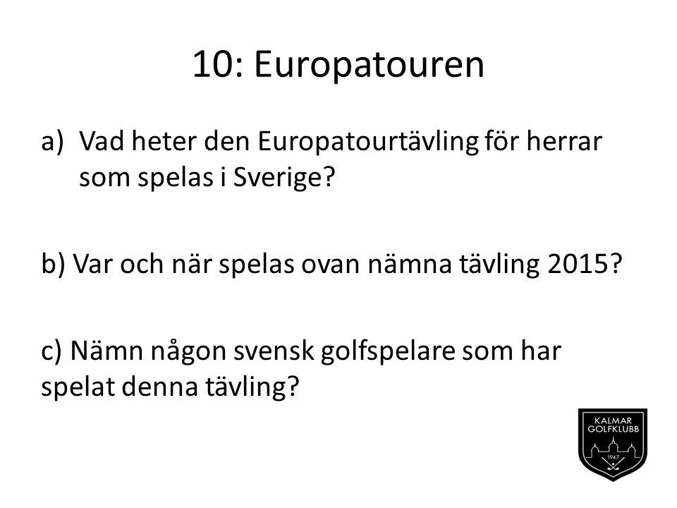 10: Europatouren a)Vad heter den Europatourtävling för herrar som spelas i Sverige.