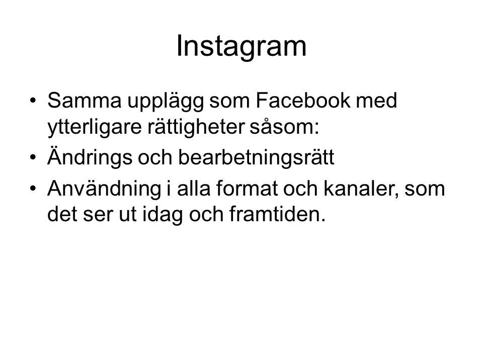 Instagram Samma upplägg som Facebook med ytterligare rättigheter såsom: Ändrings och bearbetningsrätt Användning i alla format och kanaler, som det ser ut idag och framtiden.