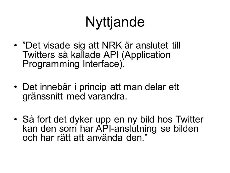 Nyttjande Det visade sig att NRK är anslutet till Twitters så kallade API (Application Programming Interface).