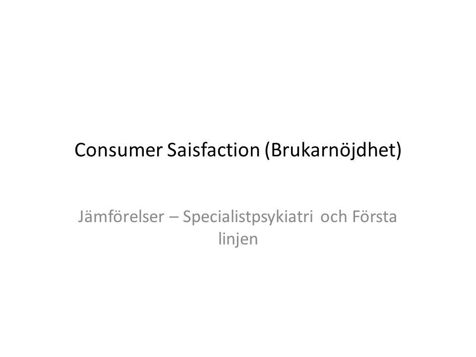 Consumer Saisfaction (Brukarnöjdhet) Jämförelser – Specialistpsykiatri och Första linjen